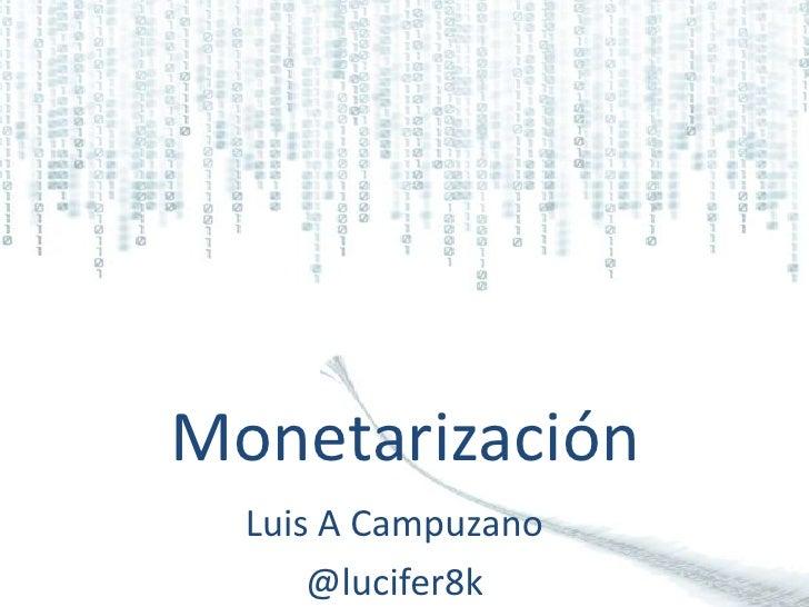 Monetarización<br />Luis A Campuzano<br />@lucifer8k<br />