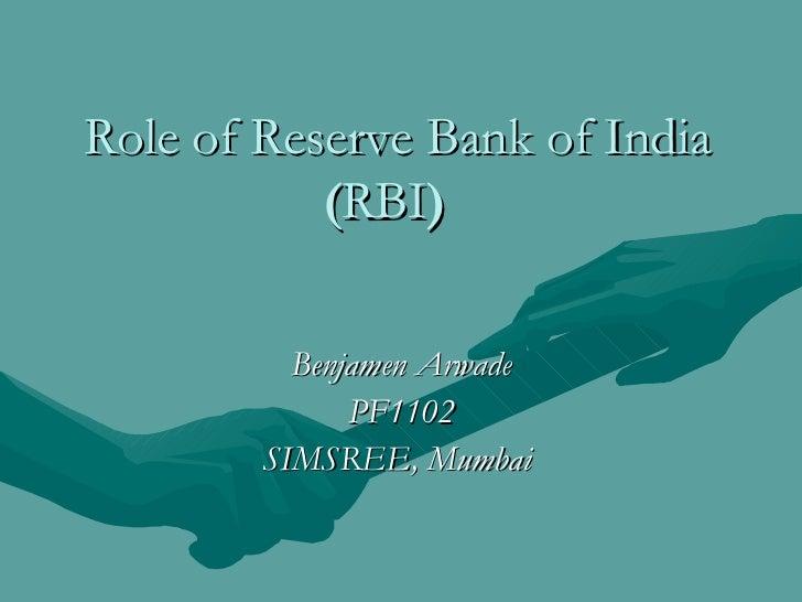 Role of Reserve Bank of India           (RBI)          Benjamen Arwade              PF1102        SIMSREE, Mumbai