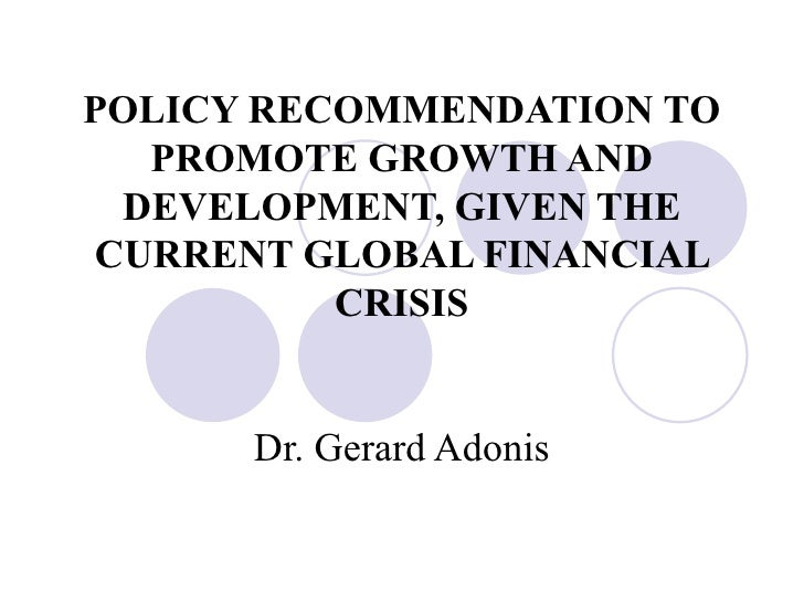 POLICY RECOMMENDATION TO   PROMOTE GROWTH AND  DEVELOPMENT, GIVEN THE CURRENT GLOBAL FINANCIAL           CRISIS         Dr...