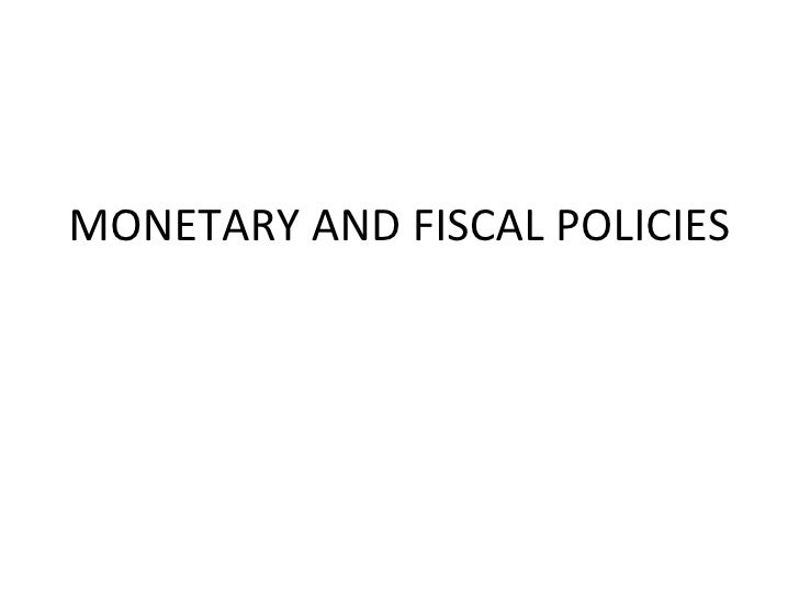 MONETARY AND FISCAL POLICIES