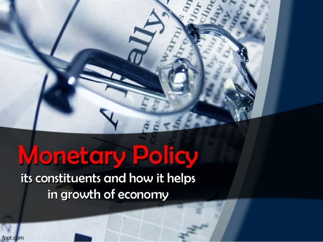 Monetary Policy its constituents and how it helps in growth of economy
