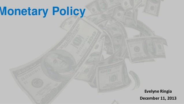 Monetary Policy  Evelyne Ringia  December 11, 2013