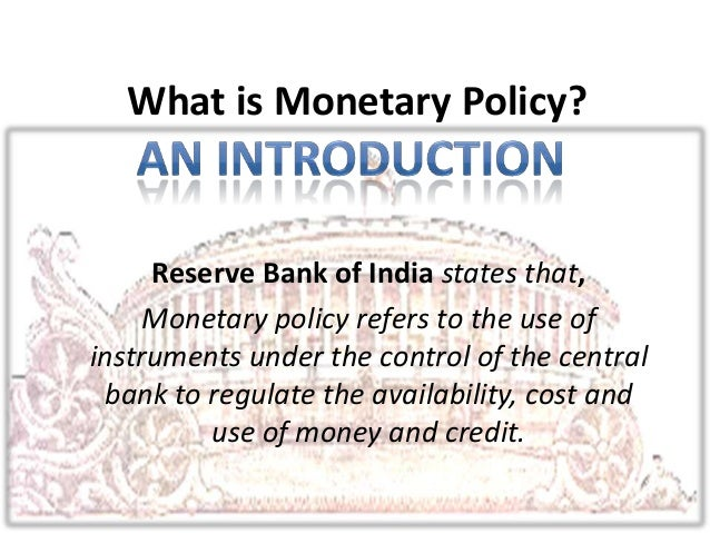 monetary policy in india Monetary policy of india 1 monetary policy  2 group members priyadoshirichatalatironaksonishibin jacobsnehakapadiavikasverma 3 4.
