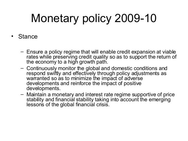Monetary policy 2009-10 • Stance – Ensure a policy regime that will enable credit expansion at viable rates while preservi...