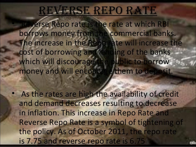 ReveRse Repo Rate • Reverse Repo rate is the rate at which RBI borrows money from the commercial banks. The increase in th...