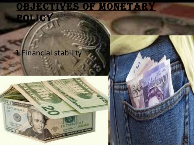 Objectives Of MOnetary pOlicy 1.Financial stability