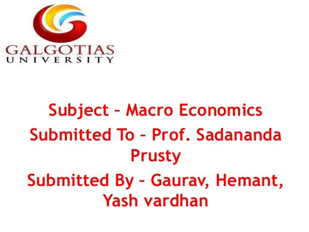 Subject – Macro Economics Submitted To – Prof. Sadananda Prusty Submitted By – Gaurav, Hemant, Yash vardhan