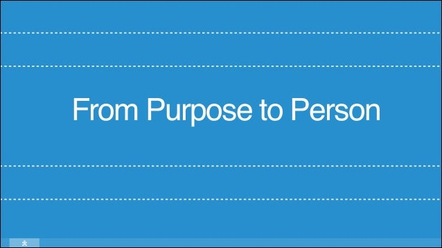 From Purpose to Person!