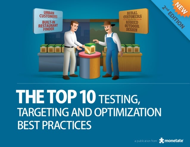 The Top 10 Testing, Targeting and Optimization Best PracticesINTRODUCTIONDeliver the right message, to the right person, a...