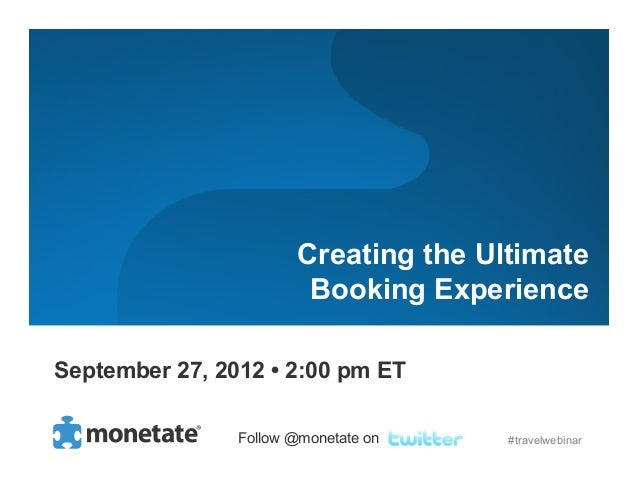 Creating the Ultimate                         Booking ExperienceSeptember 27, 2012 • 2:00 pm ET                Follow @mon...