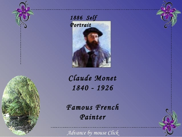 Claude Monet1840 - 1926Famous FrenchPainter1886 SelfPortraitAdvance by mouse Click