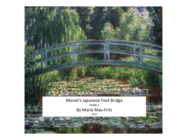 Monet's Japanese Foot Bridge<br />Grade 2                 <br />By Marie Max-Fritz<br />2010<br />