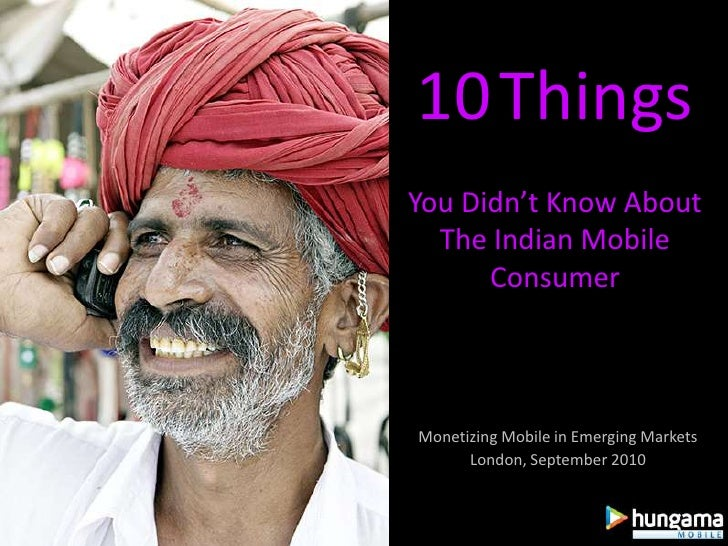 10ThingsYou Didn't Know About The Indian Mobile Consumer<br />Monetizing Mobile in Emerging Markets<br />London, September...