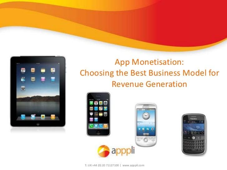 App Monetisation:Choosing the Best Business Model for       Revenue Generation T: UK +44 (0) 20 71127100 | www.apppli.com