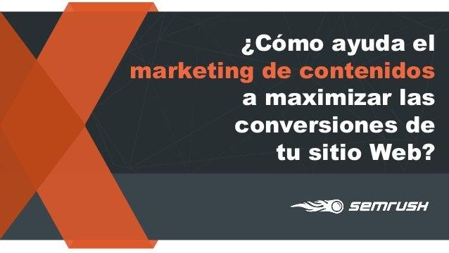�C�mo ayuda el marketing de contenidos a maximizar las conversiones de tu sitio Web?