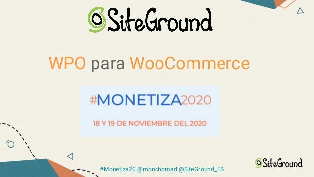 WPO para WooCommerce #Monetiza20 @monchomad @SiteGround_ES