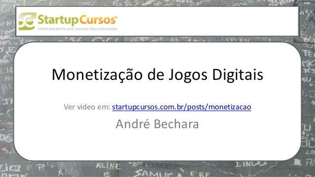 xsdfdsfsd Monetização de Jogos Digitais Ver video em: startupcursos.com.br/posts/monetizacao André Bechara