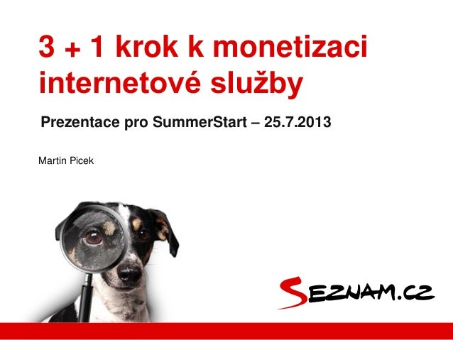 Martin Picek Prezentace pro SummerStart – 25.7.2013 3 + 1 krok k monetizaci internetové služby
