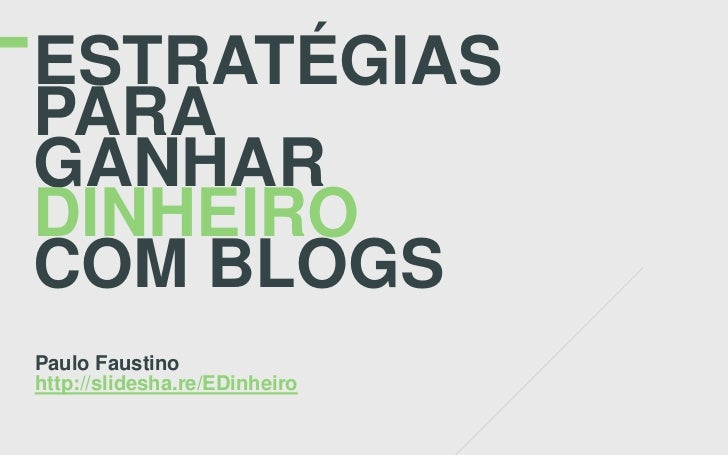 ESTRATÉGIASPARAGANHARDINHEIROCOM BLOGSPaulo Faustinohttp://slidesha.re/EDinheiro