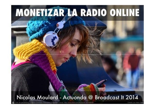 Monetizar la Radio online Nicolas Moulard – Actuonda moulard@actuonda.com @Radio_20