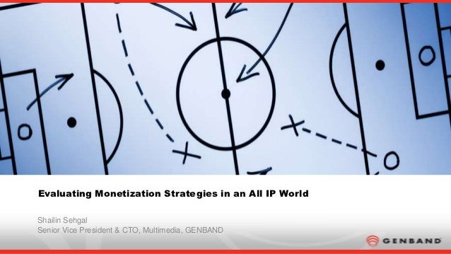 Evaluating Monetization Strategies in an All IP WorldShailin SehgalSenior Vice President & CTO, Multimedia, GENBAND