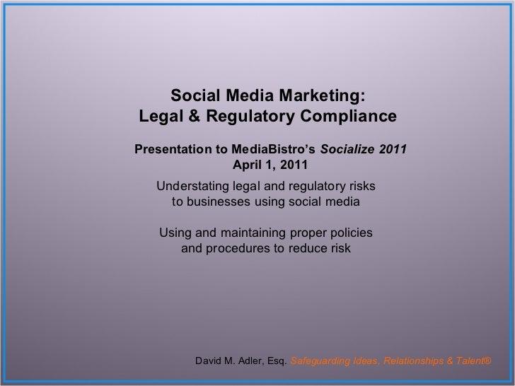 Social Media Marketing:  Legal & Regulatory Compliance  Presentation to MediaBistro's  Socialize 2011 April 1, 2011 Unders...