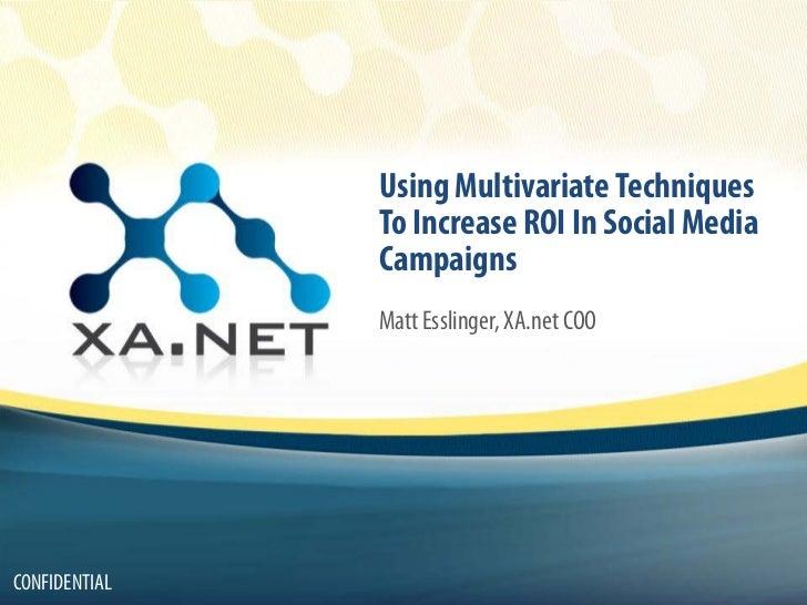 Using Multivariate Techniques                To Increase ROI In Social Media                Campaigns                Matt ...