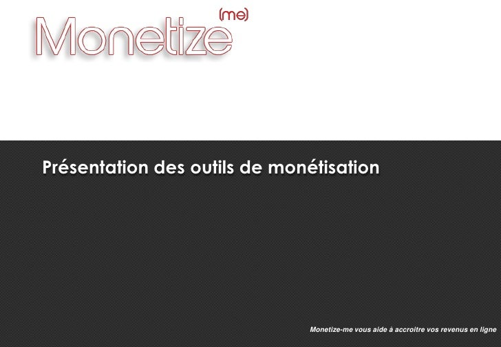 Présentation des outils de monétisation<br />Monetize-me vous aide à accroitre vos revenus en ligne<br />
