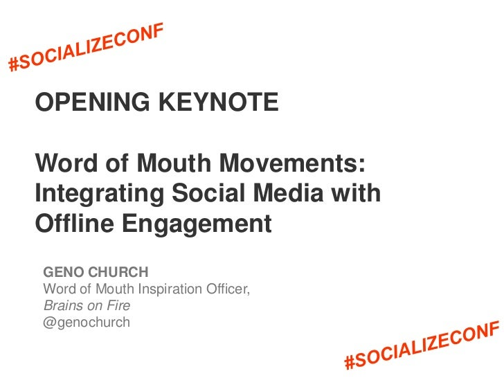 OPENING KEYNOTEWord of Mouth Movements:Integrating Social Media withOffline EngagementGENO CHURCHWord of Mouth Inspiration...