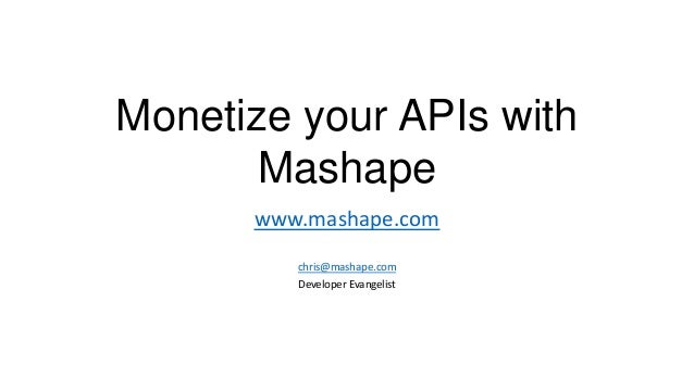 Monetize your APIs with       Mashape      www.mashape.com         chris@mashape.com         Developer Evangelist