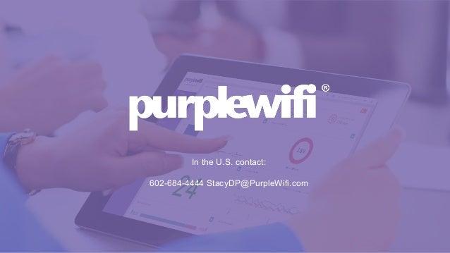 In the U.S. contact: 602-684-4444 StacyDP@PurpleWifi.com