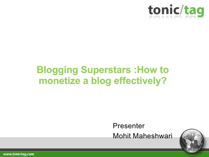 Blogging Superstars :How to monetize a blog effectively? Presenter  Mohit Maheshwari