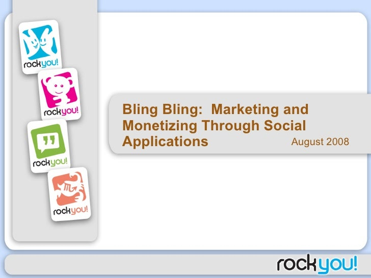 Bling Bling:  Marketing and Monetizing Through Social Applications  August 2008