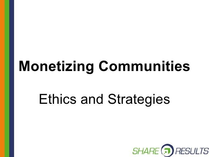 Monetizing Communities Ethics and Strategies