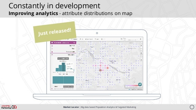 Market Locator   Big data based Population Analytics & Targeted Marketing Constantly in development Improving analytics - ...