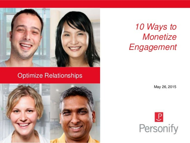 Optimize Relationships 10 Ways to Monetize Engagement May 26, 2015