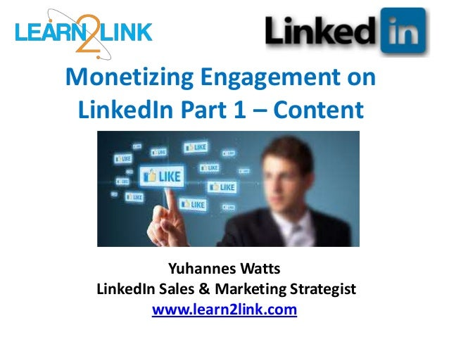 Monetizing Engagement on LinkedIn Part 1 – Content Yuhannes Watts LinkedIn Sales & Marketing Strategist www.learn2link.com