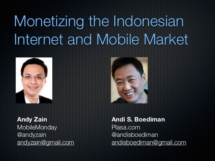 Monetizing the Indonesian Internet and Mobile Market     Andy Zain            Andi S. Boediman MobileMonday         Plasa....