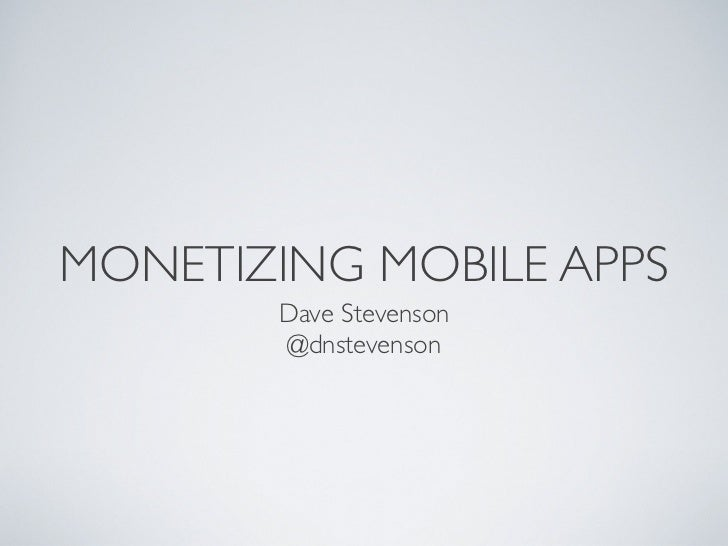 MONETIZING MOBILE APPS       Dave Stevenson       @dnstevenson