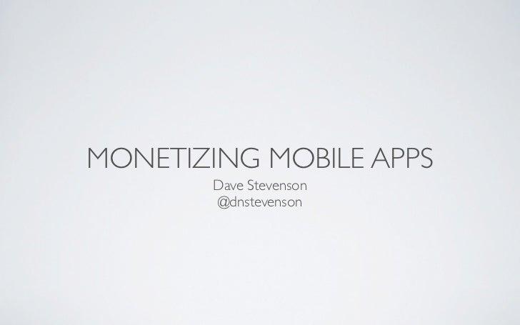 MONETIZING MOBILE APPS        Dave Stevenson        @dnstevenson