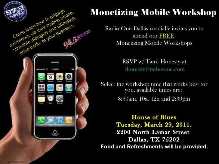 Monetizing Mobile Workshop Radio One Dallas cordially invites you to attend our  FREE   Monetizing Mobile Workshops RSVP w...