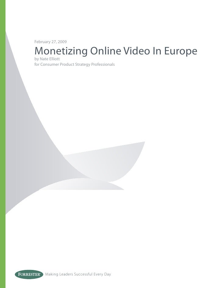 February 27, 2009Monetizing Online Video In Europeby Nate Elliottfor Consumer Product Strategy Professionals     Making Le...