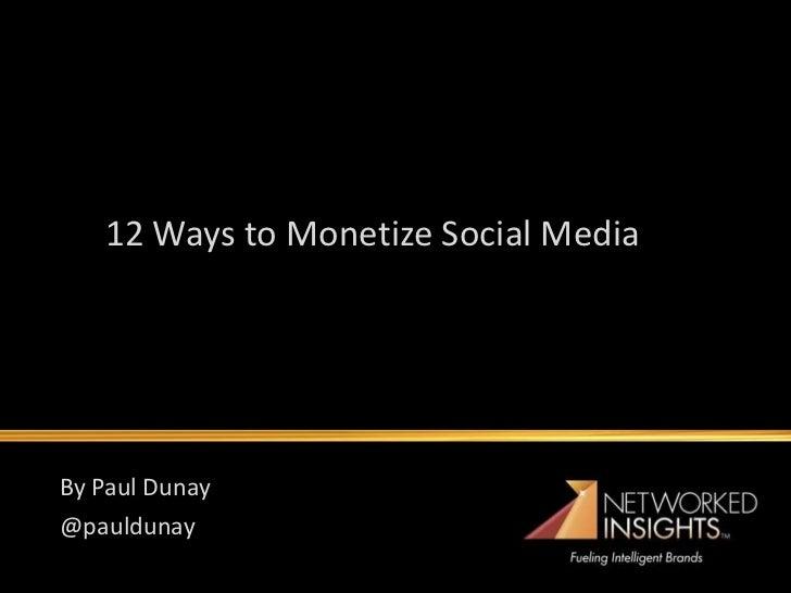12 Ways to Monetize Social MediaBy Paul Dunay@pauldunay