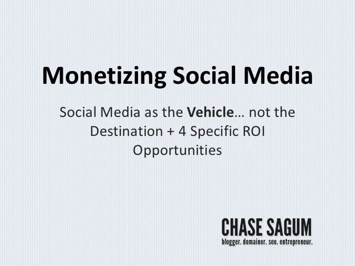 Monetizing Social Media Social Media as the Vehicle… not the      Destination + 4 Specific ROI            Opportunities