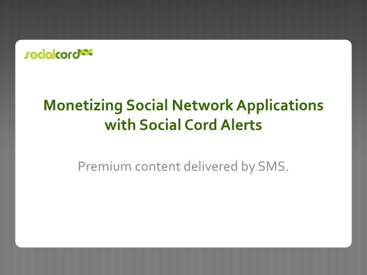 Monetizing Social Network Applicationswith Social Cord Alerts<br />Premium content delivered by SMS. <br />