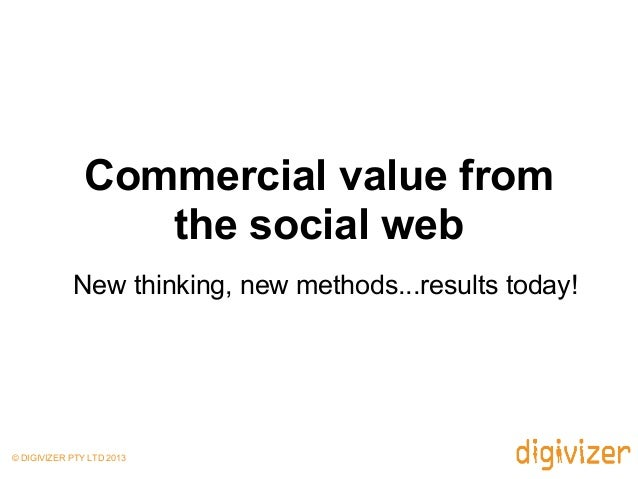 Commercial value fromthe social webNew thinking, new methods...results today!© DIGIVIZER PTY LTD 2013