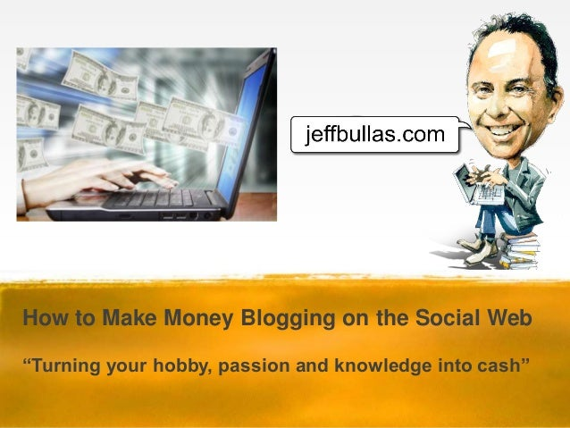 "How to Make Money Blogging on the Social Web""Turning your hobby, passion and knowledge into cash"""