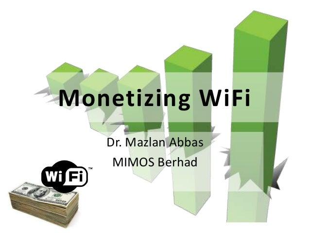 Monetizing WiFi Dr. Mazlan Abbas MIMOS Berhad