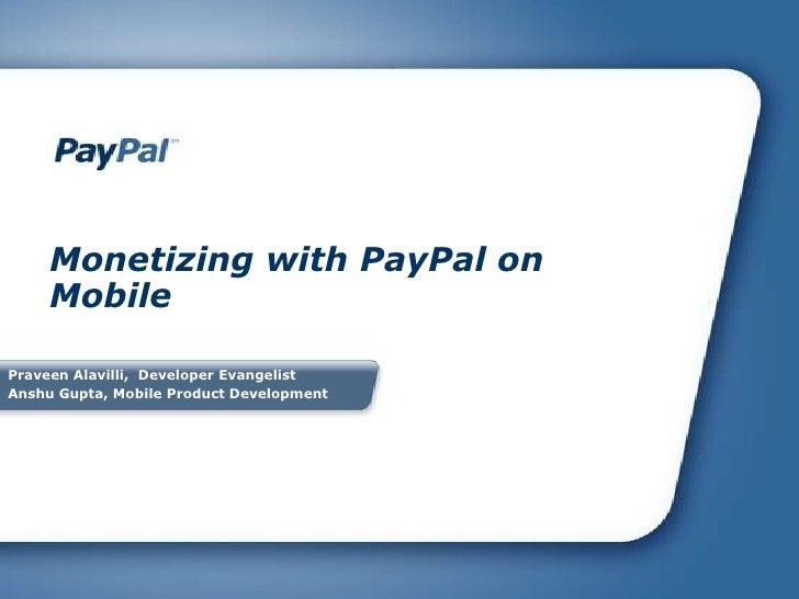 Monetizing with PayPal on Mobile<br />Praveen Alavilli,  Developer Evangelist<br />Anshu Gupta, Mobile Product Development...