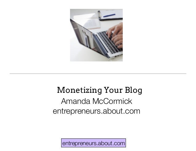 entrepreneurs.about.com Monetizing Your Blog Amanda McCormick entrepreneurs.about.com